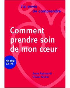 J'AI ENVIE DE COMPRENDRE... COMMENT PRENDRE SOIN DE MON COEUR