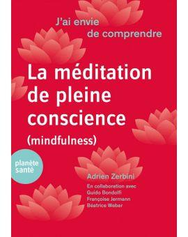 J'AI ENVIE DE COMPRENDRE... LA MEDITATION DE PLEINE CONSCIENCE (MINDFULNESS)